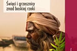 Nowość! Ganges. Święci i grzesznicy znad boskiej rzeki