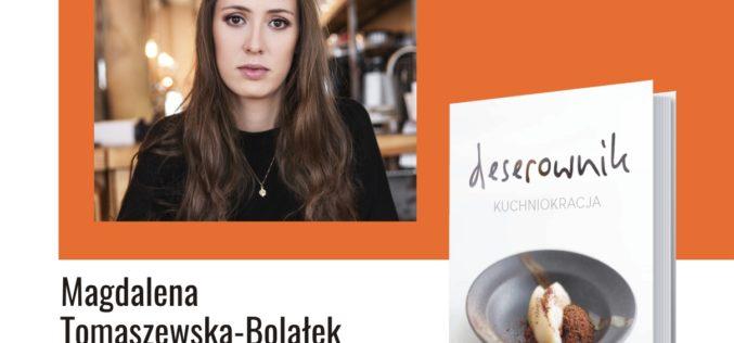 """Premierowe spotkanie z Magdaleną Tomaszewską-Bolałek, autorką książki""""Deserownik"""""""