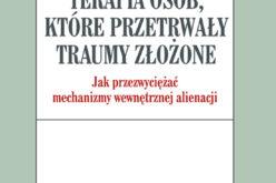 Terapia osób, które przetrwały traumy złożone. Jak przezwyciężać mechanizmy wewnętrznej alienacji