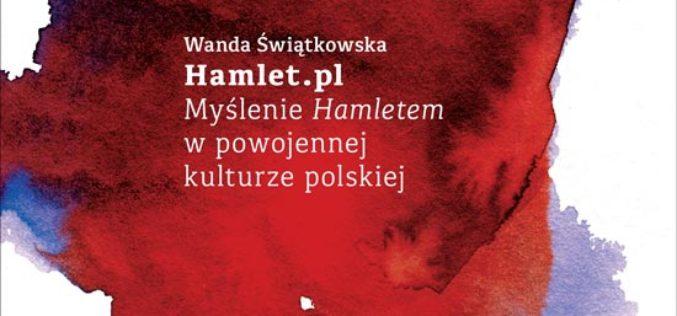 """Wanda Świątkowska, """"Hamlet.pl. Myślenie Hamletem w powojennej kulturze polskiej"""""""
