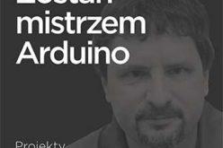 Zostań mistrzem Arduino. Projekty dla początkujących i zaawansowanych
