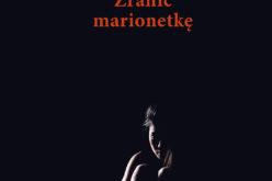 """Katarzyna Grochola, """"Zranić marionetkę"""""""