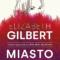 Wielki come back Elizabeth Gilbert, autorki bestselleru JEDZ, MÓDL SIĘ, KOCHAJ