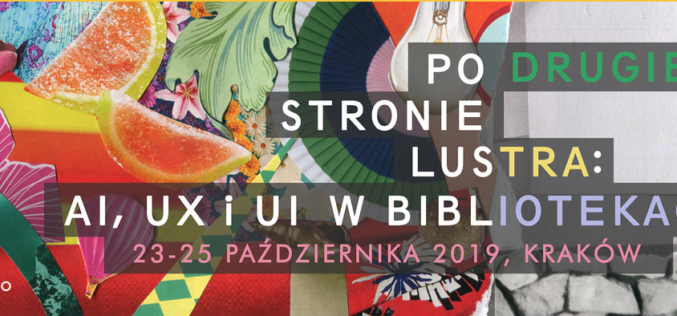 """""""Po drugiej stronie lustra. UX, UI i AI w bibliotekach"""" Małopolskie Forum Bibliotek"""