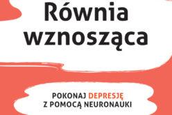 Równia wznosząca. Pokonaj depresję z pomocą neuronauki – nowość wydawnictwa UJ