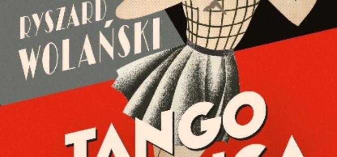 """""""Tango milonga, czyli co nam zostało z tamtych lat""""?, Ryszard Wolański.  Już 10 września w księgarniach!"""