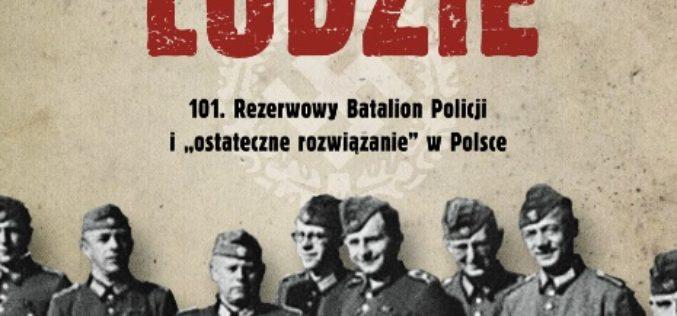 """""""Zwykli ludzie. 101. Rezerwowy Batalion Policji i """"Ostateczne rozwiązanie"""" w Polsce"""" wkrótce PREMIERA!"""
