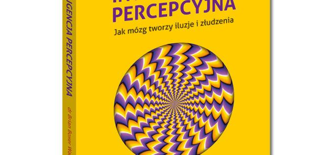Inteligencja percepcyjna. Jak mózg tworzy iluzje i złudzenia
