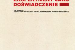 """""""Tradycje eksperymentu/eksperyment jako doświadczenie"""" red. Krzysztof Hoffmann , red. Jakub Kornhauser , red. Barbara Sienkiewicz"""