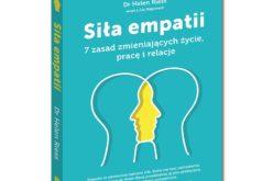 Siła empatii. Poznaj 7 zasad zmieniających życie, pracę i relacje!