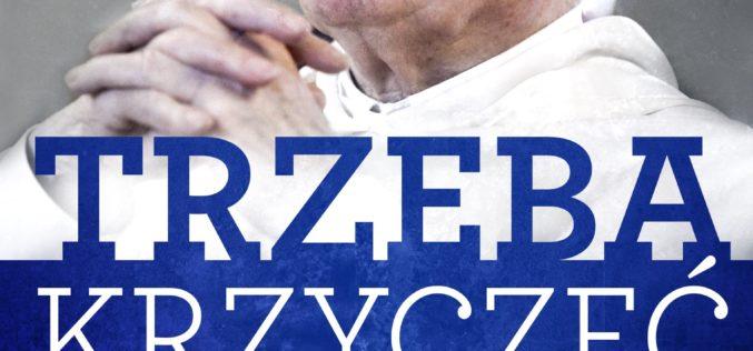 """""""TRZEBA KRZYCZEĆ w obronie tradycyjnych wartości"""" – twierdzi ojciec Ludwik Wiśniewski. Książka już w księgarniach!"""