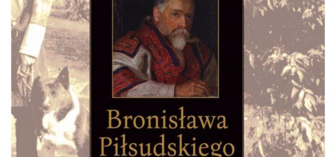 """Jerzy Chociłowski, """"Bronisława Piłsudskiego pojedynek z losem"""""""