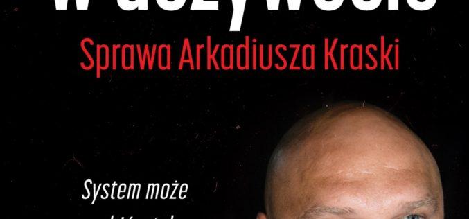 """SYSTEM MOŻE ZROBIĆ Z TOBĄ WSZYSTKO –  """"Wrobiony w dożywocie"""" sprawa Arkadiusza Kraski już 5 listopada w księgarniach!"""