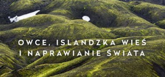 """Steinunn Sigurðardóttir, """"Farma Heidy. Owce islandzka wieś i naprawianie świata"""""""
