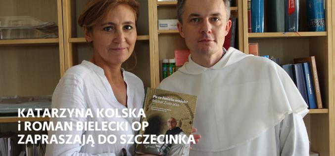 """Porozmawiajmy o książce """"Po co światu mnich?"""" – Spotkanie z Katarzyną Kolską i Romanem Bieleckim OP w Szczecinku"""