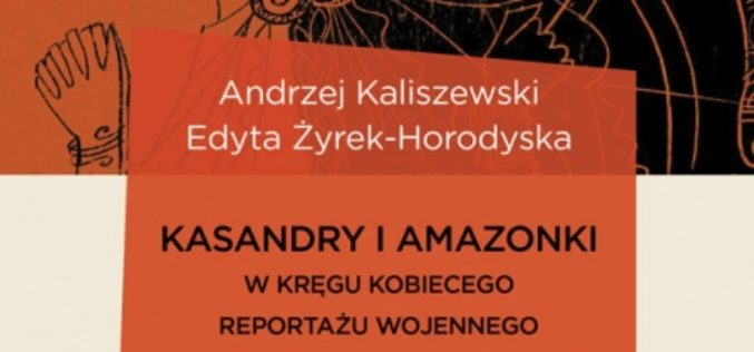 Kasandry i Amazonki. W kręgu kobiecego reportażu wojennego