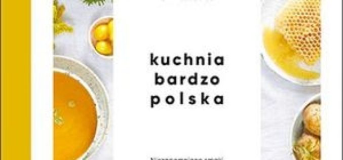 """""""Kuchnia bardzo polska. Niezapomniane smaki"""" już wkrótce w sprzedaży!"""
