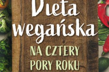 """""""Dieta wegańska na cztery pory roku"""", Ewa Sypnik-Pogorzelska, Magdalena Jendrzejewska-Jarzynka"""