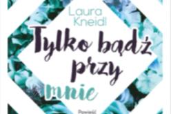 """Laura Kneidl, """"Tylko bądź przy mnie"""" – Tom II"""