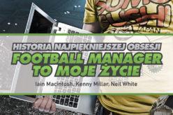 """""""Football Manager to moje życie"""" – książka o grze, która zawładnęła piłkarskim światem"""