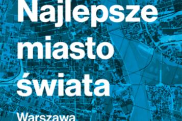 """Grzegorz Piątek """"Najlepsze miasto świata. Warszawa w odbudowie 1944-1949"""""""