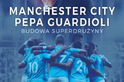 """""""Manchester City Pepa Guardioli. Budowa superdrużyny"""". Kulisy sukcesu hiszpańskiego szkoleniowca, o których dotąd nie miałeś pojęcia!"""