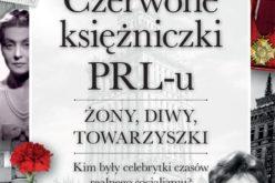 """""""Czerwone księżniczki PRL-u. Żony, diwy, towarzyszki"""""""