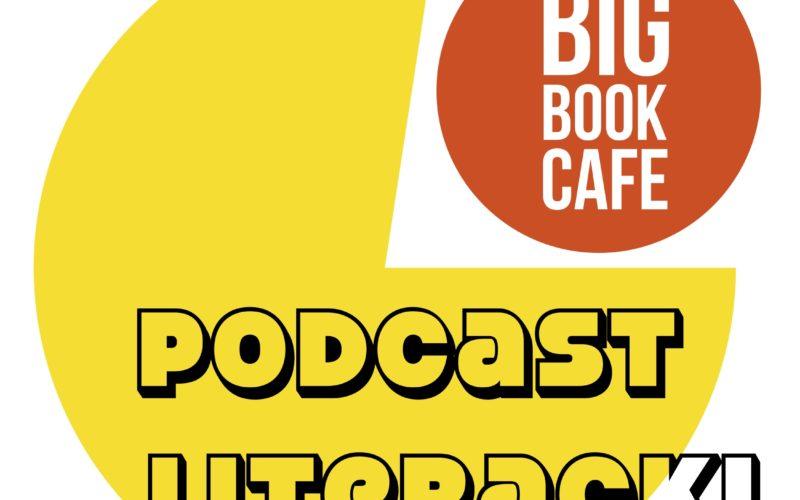 Nowy podcast literacki w Big Book Cafe