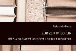 Aleksandra Burba, Zur Zeit in Berlin. Poezja Zbigniewa Herberta i  kultura niemiecka