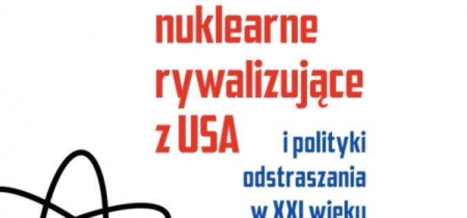 Grzegorz Nycz, Mocarstwa nuklearne rywalizujące z USA i polityki  odstraszania w XXI wieku