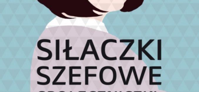 Siłaczki, szefowe, społeczniczki. Polki, organizatorki. pod red. Ewy Bogacz Wojtanowskiej i Moniki Kostery