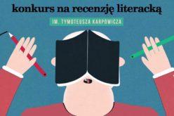 Konkurs na recenzję literacką im. Tymoteusza Karpowicza