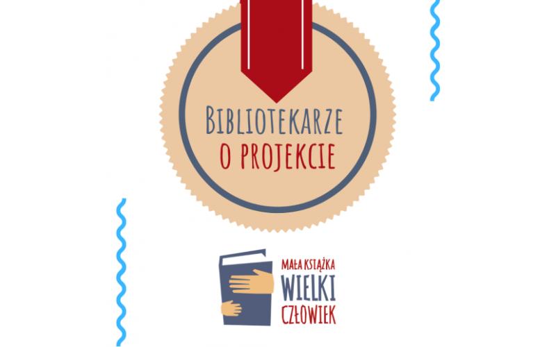 """Bibliotekarze o projekcie """"Mała książka – wielki człowiek"""""""