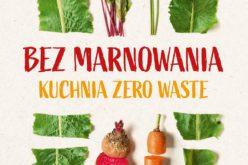Bez marnowania. Kuchnia zero waste