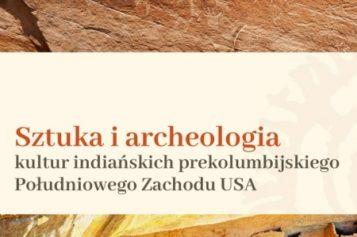 NOWOŚĆ! Sztuka i archeologia kultur indiańskich prekolumbijskiego Południowego Zachodu USA