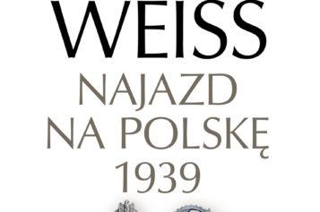 Fall Weiss. Najazd na Polskę 1939 – nowe spojrzenie na blitzkrieg