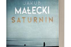 """GORĄCO. MOKRO I KREW – dziś premiera książki Jakuba Małeckiego """"Saturnin"""""""