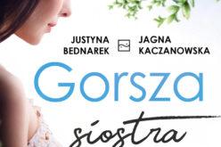 Gorsza siostra_poruszająca opowieść Justyny Bednarek i Jagny Kaczanowskiej