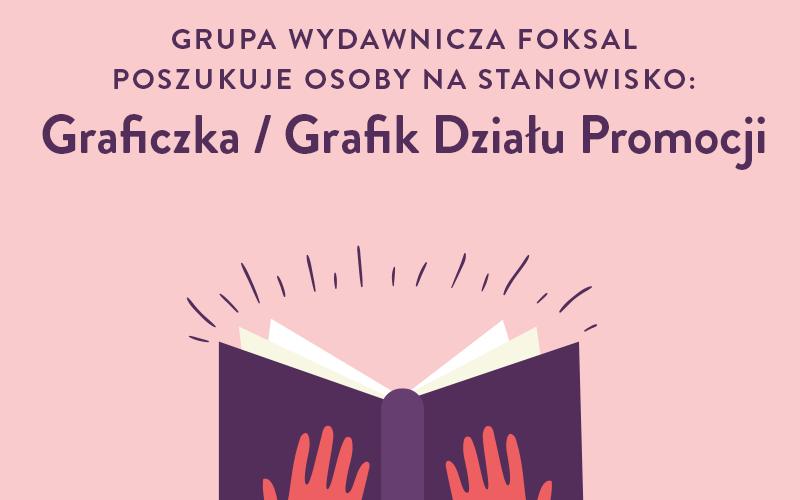Grupa Wydawnicza Foksal zatrudni Graficzkę/Grafika Działu Promocji