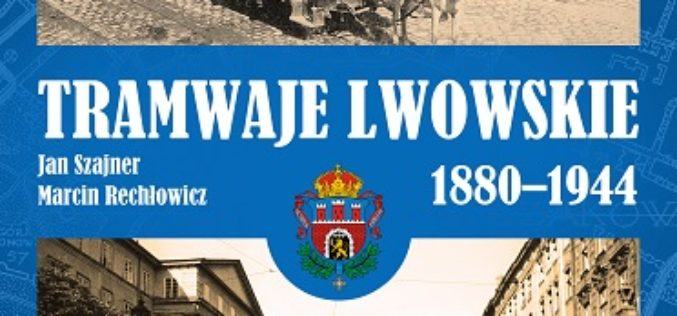 """""""Tramwaje lwowskie 1880–1944"""" – Jan Szajner, Marcin Rechłowicz"""
