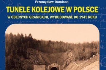 """""""Tunele kolejowe w Polsce w obecnych granicach, wybudowane do 1945 roku"""" – Przemysław Dominas"""