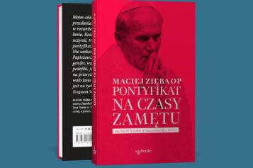 Pontyfikat na czasy zamętu. Jan Paweł II wobec wyzwań Kościoła i świata, Maciej Zięba OP