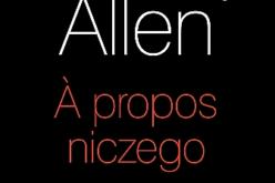 À propos niczego, autobiografia Woody'ego Allena trafi do księgarń 10 listopada