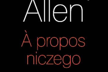 Woody Allen, A propos niczego. Autobiografia
