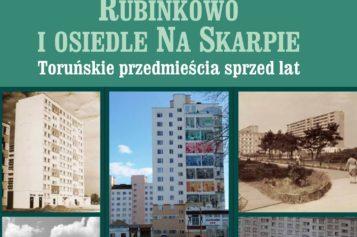 Rubinkowo i osiedle Na Skarpie – pierwsza monografia historyczna obu toruńskich osiedli