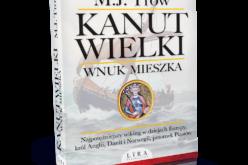 """Nowość wydawnictwa LIRA: """"Kanut Wielki. Wnuk Mieszka"""" M. J. Trow"""