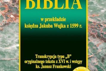 Biblia w przekładzie księdza Jakuba Wujka z 1599 r. – książka Oficyny Wydawniczej VOCATIO