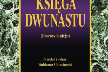 Księga Dwunastu (Prorocy mniejsi) – początek monumentalnego dzieła ks. prof. Waldemara Chrostowskiego