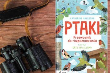 """""""Ptaki. Przewodnik do rozpoznawania"""" – dla wszystkich młodych miłośników przyrody"""